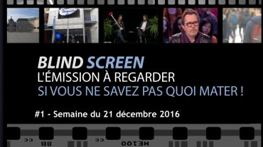BLIND SCREEN #1 – Semaine du 21/12/2016