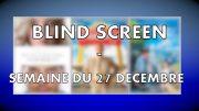BLIND SCREEN #2 – Semaine du 27/12/2016